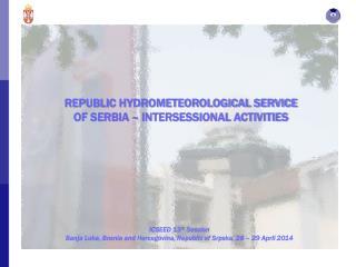 ICSEED 13 th  Session  Banja Luka, Bosnia and Hercegovina, Republic of  Srpska , 28 – 29 April 2014