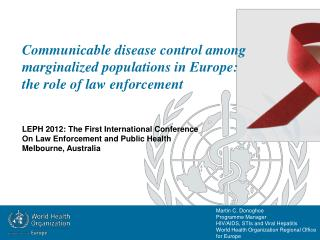 Martin C. Donoghoe Programme Manager HIV/AIDS, STIs and Viral Hepatitis World Health Organization Regional Office for E