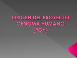 ORIGEN DEL PROYECTO GENOMA HUMANO (PGH)