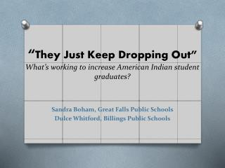 """ They Just Keep Dropping Out"" What's working to increase American Indian student graduates?"