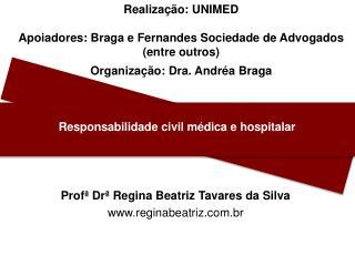 Realização: UNIMED Apoiadores: Braga e Fernandes Sociedade de Advogados (entre outros) Organização: Dra .  Andréa Braga