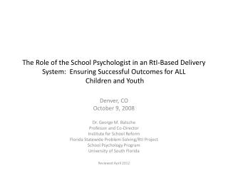The Role of the School Psychologist in an RtI-Based Delivery System:  Ensuring Successful Outcomes for ALL  Children an