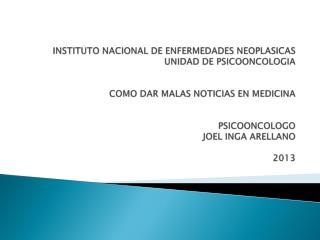 INSTITUTO NACIONAL DE ENFERMEDADES NEOPLASICAS UNIDAD DE PSICOONCOLOGIA COMO DAR MALAS NOTICIAS EN MEDICINA PSICOONCOLO