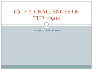 Ch. 6-2  CHALLENGES OF THE 1790s