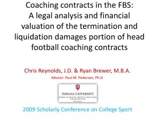 Chris Reynolds, J.D. & Ryan Brewer, M.B.A. Advisor: Paul M. Pedersen, Ph.D. 2009 Scholarly Conference on College Sport