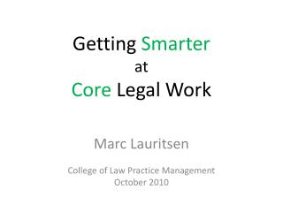 Getting  Smarter at Core  Legal Work