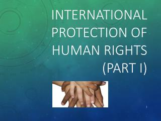 International Protection of Human Rights  (Part I)