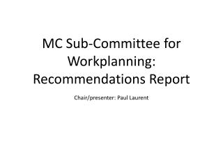 MC Sub-Committee for Workplanning: Recommendations Report