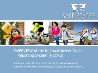 OVERVIEW  of the National Violent Death Reporting System (NVDRS) Compiled from CDC sources as part of the dissemination