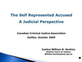 The  Self Represented  Accused A Judicial Perspective Canadian Criminal  Justice Association Halifax,  October 2009