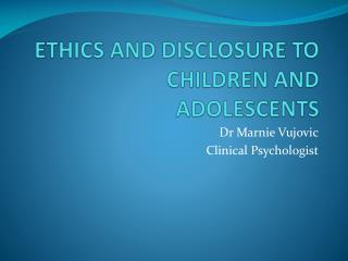 ETHICS AND DISCLOSURE TO CHILDREN AND ADOLESCENTS