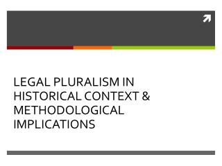 LEGAL PLURALISM IN HISTORICAL CONTEXT & METHODOLOGICAL IMPLICATIONS
