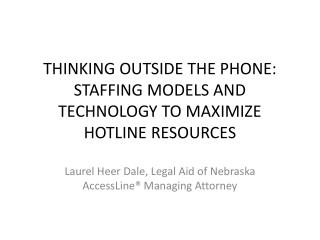 THINKING OUTSIDE THE PHONE:  STAFFING MODELS AND TECHNOLOGY TO MAXIMIZE HOTLINE RESOURCES