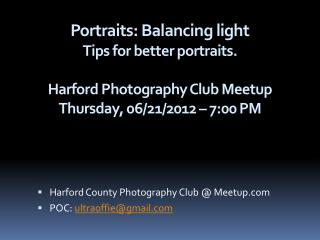 Portraits:  Balancing light Tips  for  better portraits . Harford Photography Club  Meetup Thursday, 06/21/2012 – 7:00