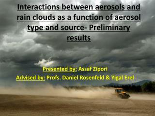 Interactions between aerosols and rain clouds as a function of aerosol type and  source- Preliminary results