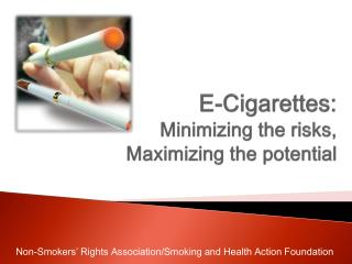 E-Cigarettes: Minimizing the risks,  Maximizing the potential