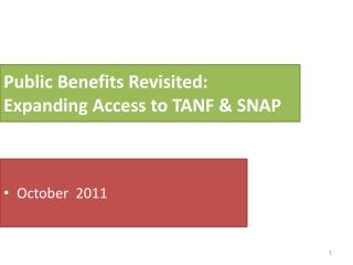 Public  Benefits Revisited:  Expanding Access to TANF &  SNAP
