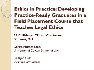Ethics in Practice:  Developing Practice -Ready Graduates in a Field Placement Course that Teaches Legal  Ethics