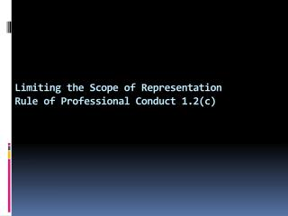 Limiting the Scope of Representation  Rule of Professional Conduct 1.2(c)