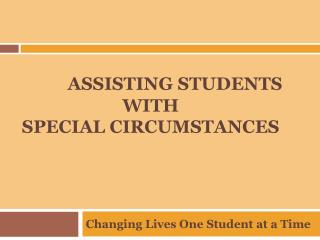 Assisting Students with  Special Circumstances