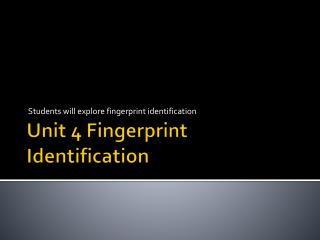 Unit 4 Fingerprint Identification