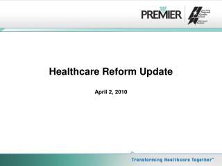 Healthcare Reform Update April  2,  2010