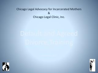 Chicago Legal Advocacy for Incarcerated Mothers & Chicago Legal Clinic, Inc.