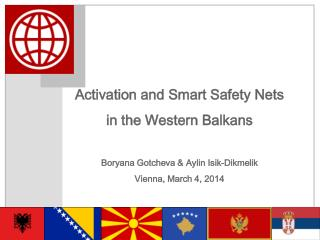 Activation and Smart Safety Nets  in the Western Balkans Boryana Gotcheva  & Aylin  Isik-Dikmelik Vienna , March 4, 201