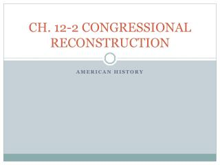 CH. 12-2 CONGRESSIONAL RECONSTRUCTION