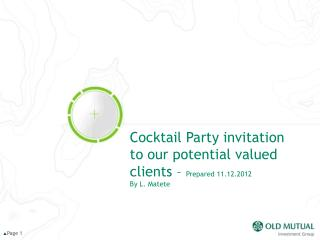Cocktail Party invitation to our potential valued clients –  Prepared 11.12.2012 By L. Matete