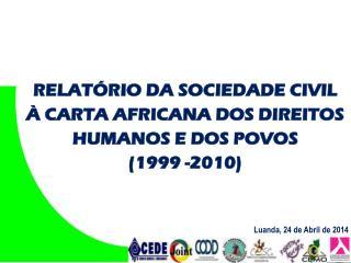 RELATÓRIO DA SOCIEDADE CIVIL  À CARTA AFRICANA DOS DIREITOS HUMANOS E DOS POVOS  (1999 -2010)