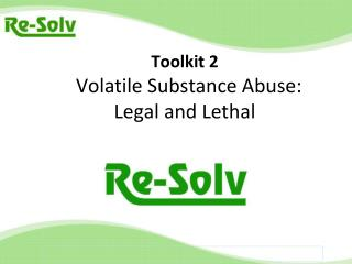 Toolkit 2 Volatile Substance Abuse:  Legal and Lethal