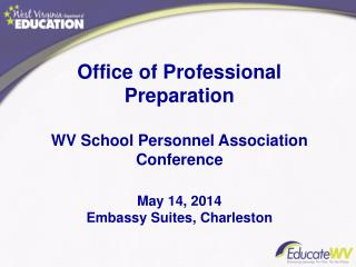 Office of Professional Preparation WV  School Personnel  Association Conference May 14, 2014 Embassy Suites, Charleston