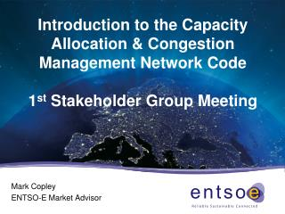 Introduction to the Capacity Allocation & Congestion Management Network Code 1 st  Stakeholder Group Meeting