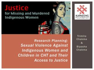 Research Planning:  Sexual  Violence  Against  Indigenous Women  and Children in  CHT  and  Their Access to Justice