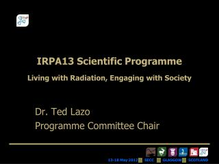 IRPA13 Scientific  Programme Living with Radiation, Engaging with Society