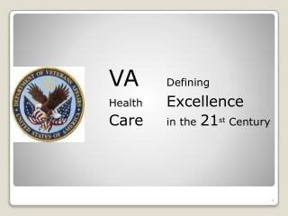 VA Defining Health Excellence Care in the  21 st  Century