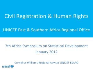 Civil  Registration  &  Human  Rights UNICEF East & Southern Africa Regional Office