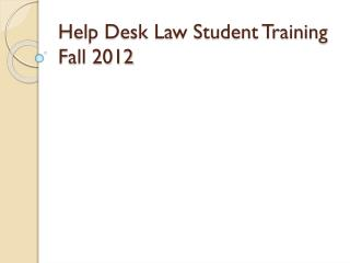 Help Desk Law Student Training Fall 2012