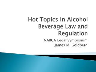 Hot Topics in Alcohol Beverage Law and Regulation