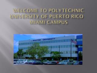 Welcome to Polytechnic University of puerto rico	 miami  campus