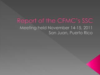 Report of the CFMC's SSC
