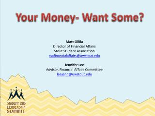 Matt Ollila Director of Financial Affairs Stout Student Association ssafinancialaffairs@uwstout.edu Jennifer Lee Adviso