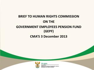 BRIEF TO HUMAN RIGHTS COMMISSION   ON THE  GOVERNMENT EMPLOYEES PENSION FUND (GEPF)  CMA'S 3 December 2013