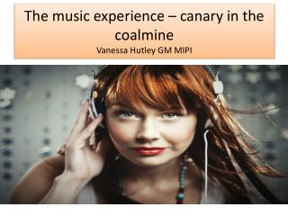 The music experience – canary in the coalmine Vanessa Hutley GM MIPI