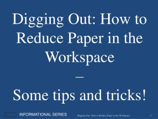 Digging Out:How to Reduce Paper in the Workspace –  Some tips and tricks!