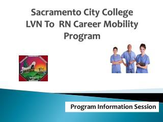 Sacramento City College                 LVN To  RN Career Mobility Program