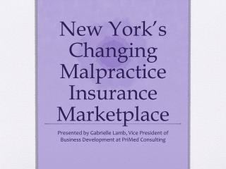 New York's Changing  M alpractice  I nsurance Marketplace