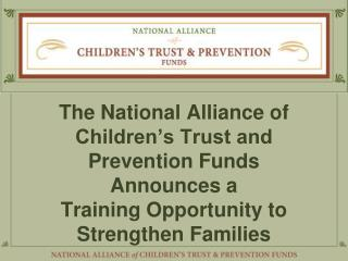 The National Alliance of Children's Trust and Prevention Funds  Announces a  Training Opportunity to  Strengthen Famili