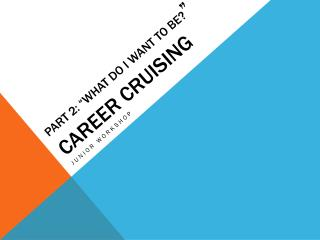 "Part 2: ""What Do I Want to Be? "" Career Cruising"
